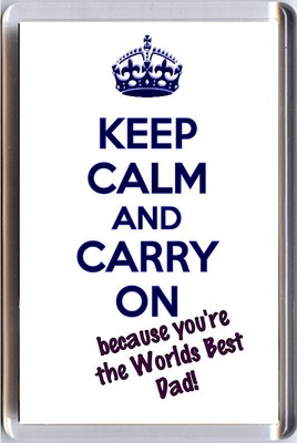 Keep Calm And Carry On Because You Re The World S Best Dad