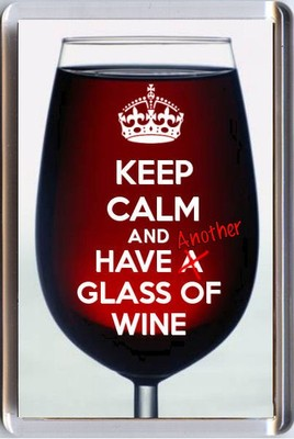 Keep Calm And Have Another Glass Of Wine On A Red Wine