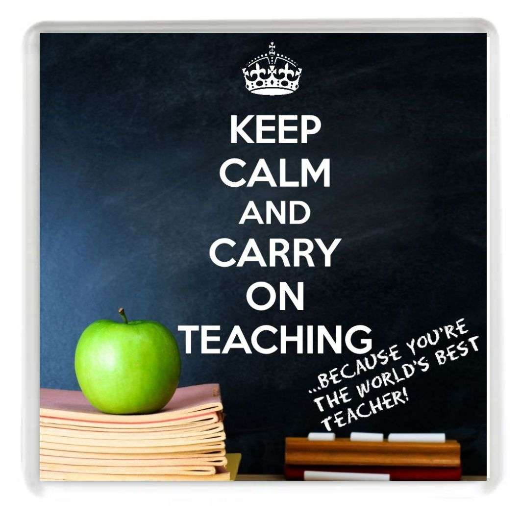 Keep Calm And Carry On Teaching Because You Re The